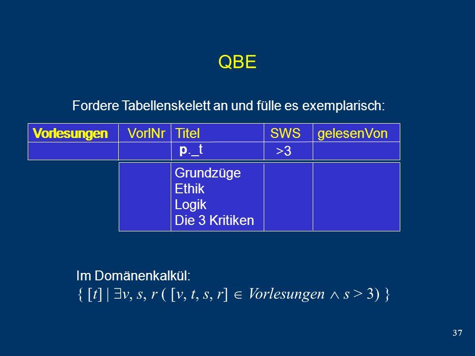 QBE { [t] | v, s, r ( [v, t, s, r]  Vorlesungen  s > 3) }